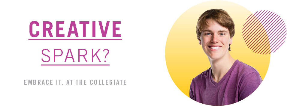 Creative Spark? Embrace it at the Collegiate