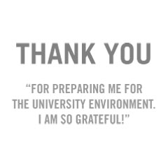 Thank you for preparing me for the University Environment - I am so grateful! Read more
